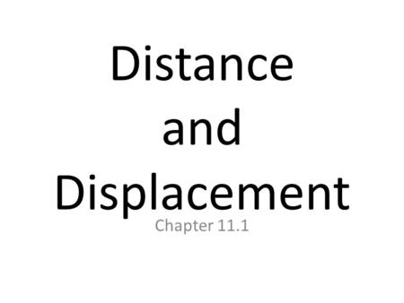 Distance and Displacement Chapter 11.1. Key Concepts and Vocabulary Key Concepts: Key Concepts: – What is needed to describe motion completely? – How.