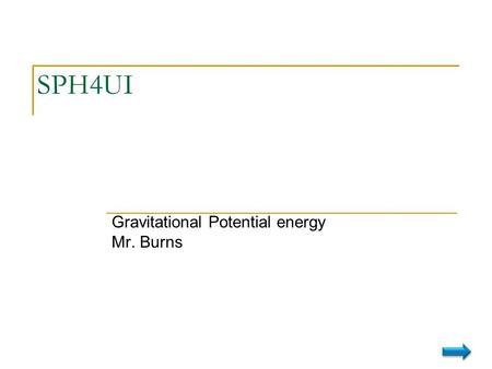 Gravitational Potential energy Mr. Burns
