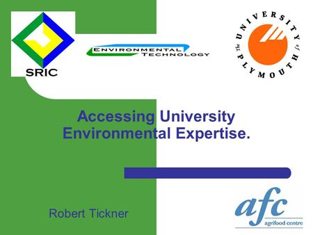 Accessing University Environmental Expertise. Robert Tickner.