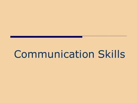 Communication Skills. 2 July 23, 2003 What are the most common ways we communicate? Spoken Word Written Word Visual Images Body Language.