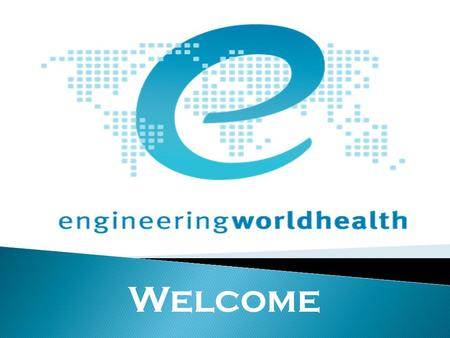Welcome.  Providing real world, project-based experience focused on medical technology  Partnering with EWH national to help individuals and hospitals.