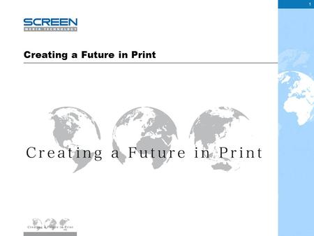 1 Creating a Future in Print. The Presentation The future of print A digital perspective What is Screen doing about it 2.