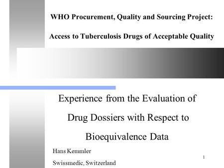 1 WHO Procurement, Quality and Sourcing Project: Access to Tuberculosis Drugs of Acceptable Quality Experience from the Evaluation of Drug Dossiers with.