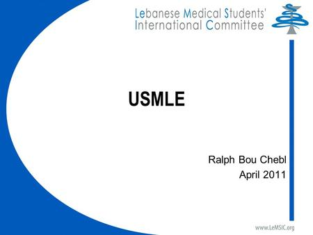 USMLE Ralph Bou Chebl April 2011. Basics- Step 1 Eight-hour computer-based test. Seven 46-question sections with a total of 322 multiple-choice questions.