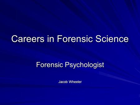 Careers in Forensic Science Forensic Psychologist Jacob Wheeler.