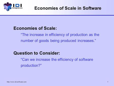"Economies of Scale in Software Economies of Scale: ""The increase in efficiency of production as the number of goods being."