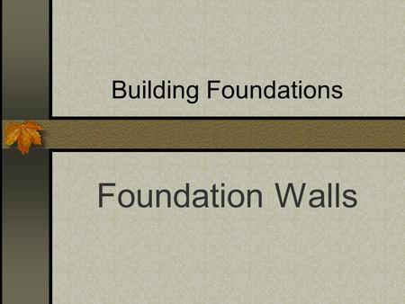 Building Foundations Foundation Walls.