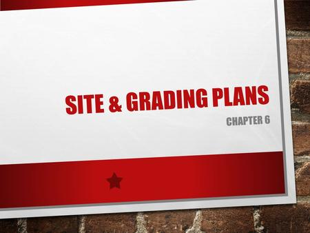 SITE & GRADING PLANS CHAPTER 6. PART II CHAPTER 9 FOUNDATION PLANS.