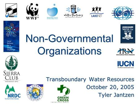 Non-Governmental Organizations Transboundary Water Resources October 20, 2005 Tyler Jantzen.