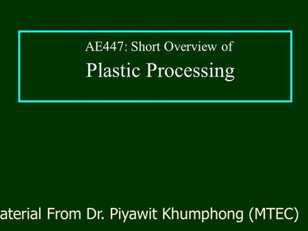 Plastic Processing Material From Dr. Piyawit Khumphong (MTEC) AE447: Short Overview of.