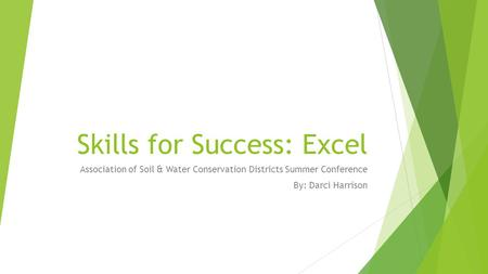 Skills for Success: Excel Association of Soil & Water Conservation Districts Summer Conference By: Darci Harrison.