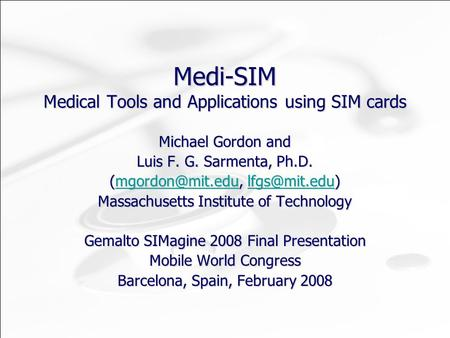 Medi-SIM Medical Tools and Applications using SIM cards Michael Gordon and Luis F. G. Sarmenta, Ph.D.
