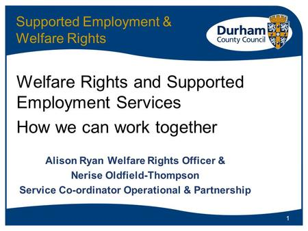 Supported Employment & Welfare Rights Welfare Rights and Supported Employment Services How we can work together Alison Ryan Welfare Rights Officer & Nerise.