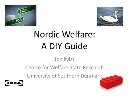 Nordic Welfare: A DIY Guide Jon Kvist Centre for Welfare State Research University of Southern Denmark.