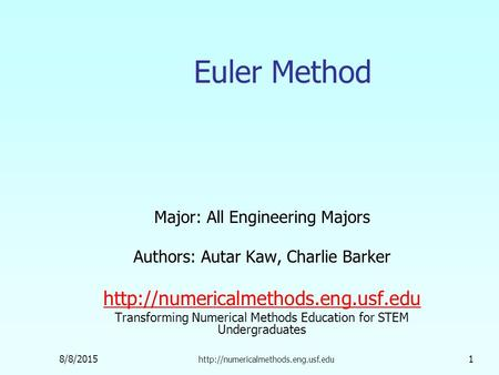 8/8/2015  1 Euler Method Major: All Engineering Majors Authors: Autar Kaw, Charlie Barker