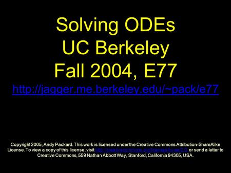 Solving ODEs UC Berkeley Fall 2004, E77  Copyright 2005, Andy Packard. This work is licensed under the Creative.