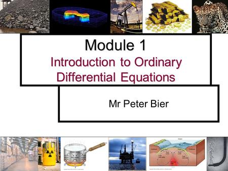 Module 1 Introduction to Ordinary Differential Equations Mr Peter Bier.