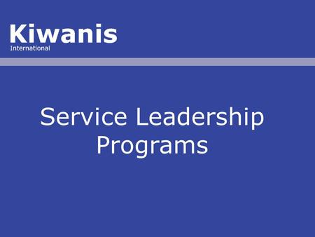 Service Leadership Programs. the future Service Leadership Programs of this world is determined by younger generations.