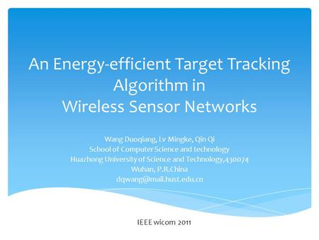 An Energy-efficient Target Tracking Algorithm in Wireless Sensor Networks Wang Duoqiang, Lv Mingke, Qin Qi School of Computer Science and technology Huazhong.