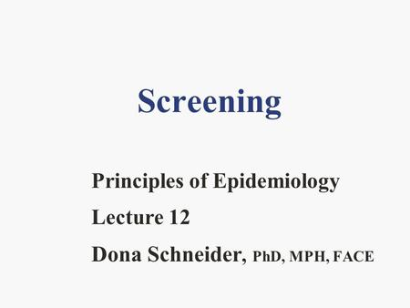 Principles of Epidemiology Lecture 12 Dona Schneider, PhD, MPH, FACE