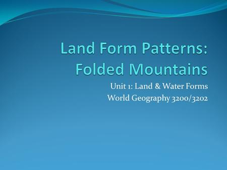 Unit 1: Land & Water Forms World Geography 3200/3202.