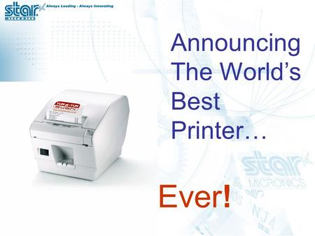Announcing The World's Best Printer… Ever!. TSP700II | page 2 In March 2001, Star introduced the TSP700... For the next 4 years, the TSP700 would be rated.