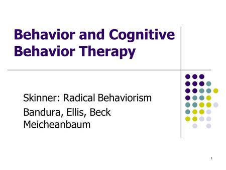 Skinner: Radical Behaviorism Bandura, Ellis, Beck Meicheanbaum