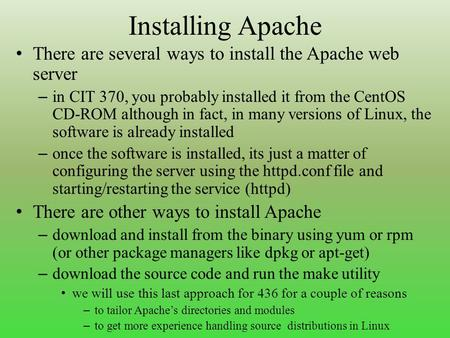 Installing Apache There are several ways to install the Apache web server – in CIT 370, you probably installed it from the CentOS CD-ROM although in fact,