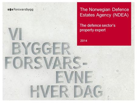 The Norwegian Defence Estates Agency (NDEA) The defence sector's property expert 2014.