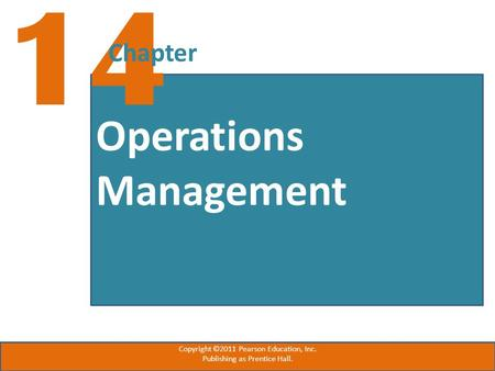 Operations Management 14 Chapter Copyright ©2011 Pearson Education, Inc. Publishing as Prentice Hall.