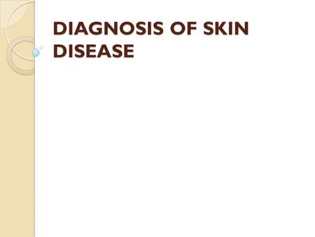 DIAGNOSIS OF SKIN DISEASE