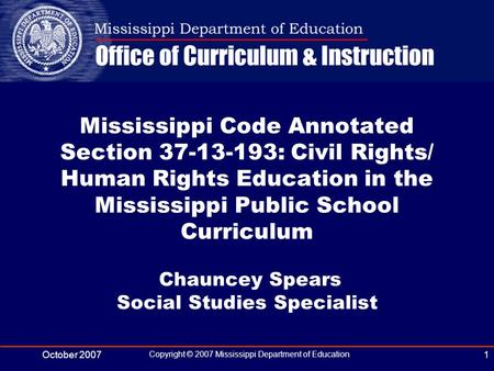 October 2007 Copyright © 2007 Mississippi Department of Education 1 Mississippi Code Annotated Section 37-13-193: Civil Rights/ Human Rights Education.