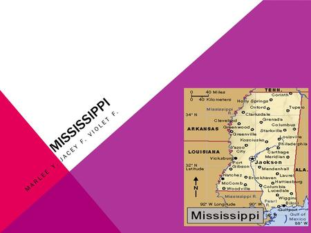 MISSISSIPPI MARLEE Y. JACEY F. VIOLET F. The nickname of Mississippi is The Pelican State. The region is the Southeast.