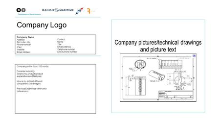 Company Logo Company pictures/technical drawings and picture text Company Name Address Zip code + city Phone number (Fax) Website Email Address Contact: