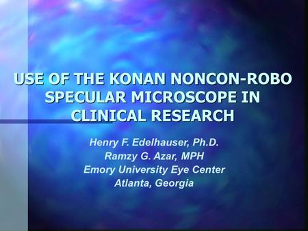 USE OF THE KONAN NONCON-ROBO SPECULAR MICROSCOPE IN CLINICAL RESEARCH