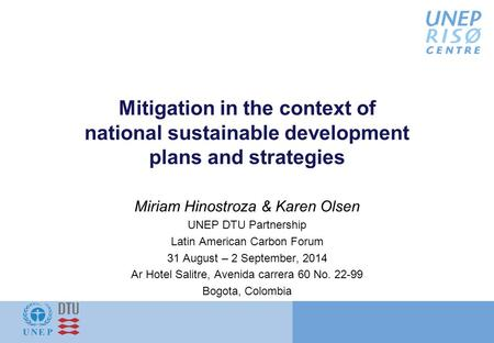 Mitigation in the context of national sustainable development plans and strategies Miriam Hinostroza & Karen Olsen UNEP DTU Partnership Latin American.