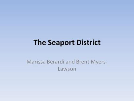 The Seaport District Marissa Berardi and Brent Myers- Lawson.