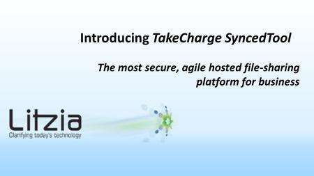 Introducing TakeCharge SyncedTool The most secure, agile hosted file-sharing platform for business.