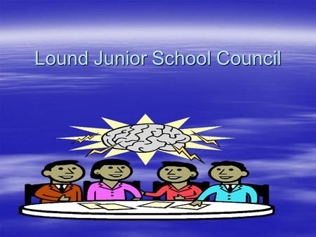 Lound Junior School Council. What is a School Councillor A School Councillor is someone who represents their School on a School Council.