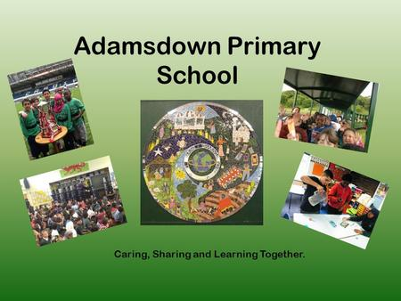 Adamsdown Primary School Caring, Sharing and Learning Together.