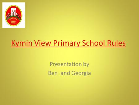 Kymin View Primary School Rules Presentation by Ben and Georgia.