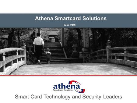 Athena Smartcard Solutions June 2009 Smart Card Technology and Security Leaders.