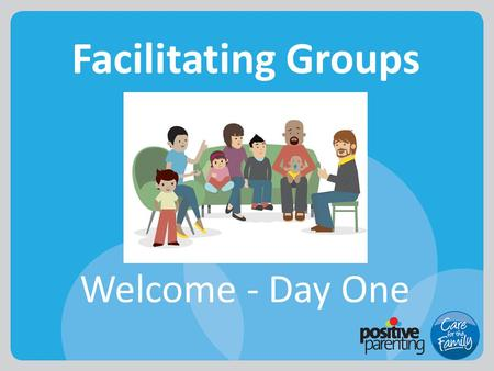 Facilitating Groups Welcome - Day One. Welcome Trainers Name 1 Name 2 Housekeeping.