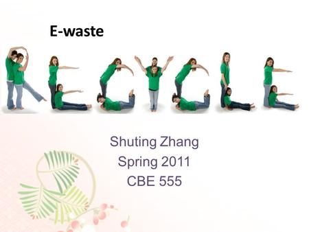 Recycling Shuting Zhang Spring 2011 CBE 555 E-waste.