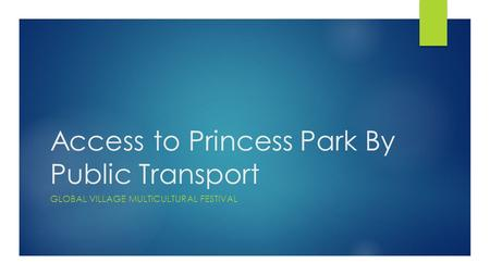 Access to Princess Park By Public Transport GLOBAL VILLAGE MULTICULTURAL FESTIVAL.