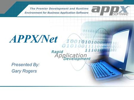 APPX/Net Presented By: Gary Rogers. APPX/Net APPX/Net is a utility that allows an Appx engine running on one computer to read and write AppxIO data on.