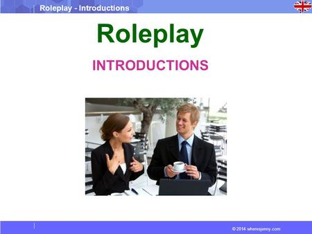 © 2014 wheresjenny.com Roleplay - Introductions Roleplay INTRODUCTIONS.