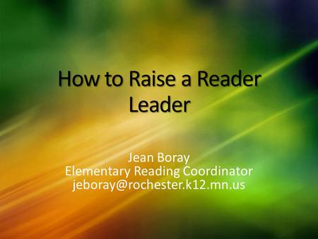 How to Raise a Reader Leader Jean Boray Elementary Reading Coordinator
