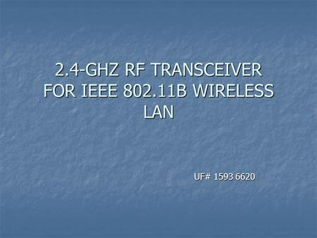 2.4-GHZ RF TRANSCEIVER FOR IEEE 802.11B WIRELESS LAN UF# 1593 6620 UF# 1593 6620.