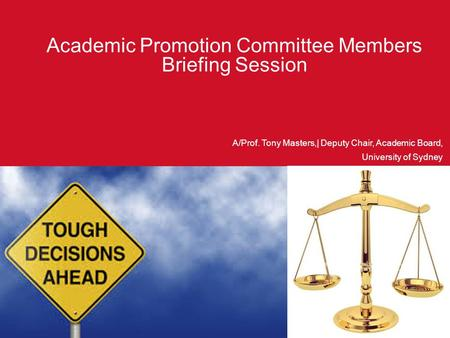 Academic Promotion Committee Members Briefing Session A/Prof. Tony Masters,| Deputy Chair, Academic Board, University of Sydney.